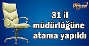 31 il müdürlüğüne atama yapıldı