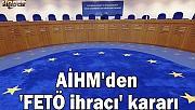 AİHM'den 'FETÖ ihracı' kararı