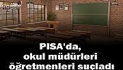 PISA'da, okul müdürleri öğretmenleri suçladı
