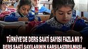 Türkiye'de ders saati sayısı fazla mı?
