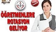 ÖĞRETMENLERE ROTASYON GELİYOR
