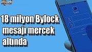 18 milyon Bylock mesajı mercek altında