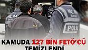 Kamudan 127 bin FETÖ'cü temizlendi