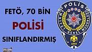 FETÖ, 70 bin polisi sınıflandırmış