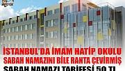 İstanbul'da İmam Hatip Okulu Sabah Namazını Bile Ranta Çevirmiş