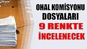OHAL KOMİSYONU DOSYA İNCELEMELERİNDE YEDİ RENK!