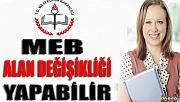 MEB ALAN DEĞİŞİKLİĞİ YAPABİLİR