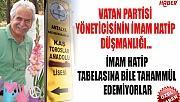 VATAN PARTİSİ YÖNETİCİSİNİN İMAM HATİP DÜŞMANLIĞI...