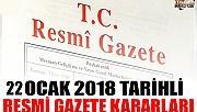 22 OCAK 2018 TARİHLİ RESMİ GAZETE KARARLARI!