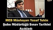 MEB Müsteşarı Yusuf Tekin Şube Müdürlüğü Sınav Tarihini Açıkladı