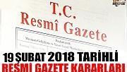 19 ŞUBAT 2018 TARİHLİ RESMİ GAZETE KARARLARI!