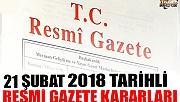 21 ŞUBAT 2018 TARİHLİ RESMİ GAZETE KARARLARI!