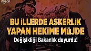 BAKANLIKTAN BU İLLERDE ASKERLİK YAPAN HEKİME MÜJDE!