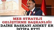 Meb Strateji Geliştirme Başkanlığı Daire Başkanı Ahmet Er İstifa Etti