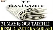 21 MAYIS 2018 TARİHLİ RESMİ GAZETE KARARLARI!
