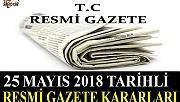 25 MAYIS 2018 TARİHLİ RESMİ GAZETE KARARLARI!