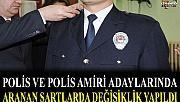 POLİS OLMADA ARANAN ŞARTLARDA DEĞİŞİKLİK YAPILDI