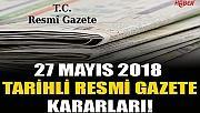 27 MAYIS 2018 TARİHLİ RESMİ GAZETE KARARLARI!