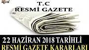 22 HAZİRAN 2018 TARİHLİ RESMİ GAZETE KARARLARI!