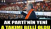 AK Parti'nin yeni A Takımı belli oldu.