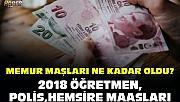 2018 YILI ÖĞRETMEN, POLİS,HEMŞİRE MAAŞLARI