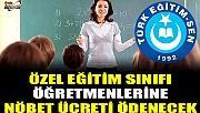 Özel Eğitim Sınıfı Öğretmenlerine Nöbet Ücreti Ödenecek
