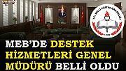 MEB'DE DESTEK HİZMETLERİ GENEL MÜDÜRÜ BELLİ OLDU