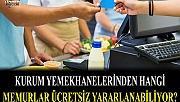 Hangi Memurlar Kurum Yemekhanelerinden Ücretsiz Yararlanabiliyor?