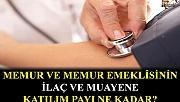 Memur ve memur emeklisinin ilaç ve muayene katılım payı ücreti