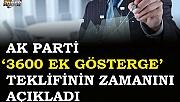 AK Parti '3600 ek gösterge' teklifinin zamanını açıkladı