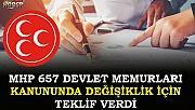 MHP 657 DEVLET MEMURLARI KANUNUNDA DEĞİŞİKLİK İÇİN TEKLİF VERDİ
