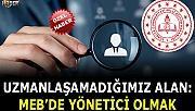 Uzmanlaşamadığımız alan: MEB'de yönetici olmak