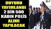 Duyuru yayımlandı! 2 bin 500 kadın polis alımı yapılacak