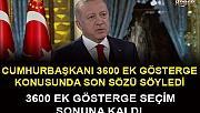 Cumhurbaşkanı Erdoğan ; 3600 Ek Gösterge Seçimden Sonra Ele Alınacak