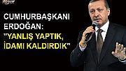 Cumhurbaşkanı Erdoğan'dan idam açıklaması: Yanlış yaptık
