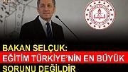 Bakan Selçuk: Eğitim Türkiye'nin en büyük sorunu değildir
