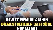 DEVLET MEMURLARININ BİLMESİ GEREKEN BAZI SÜRE KURALLARI