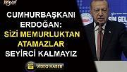 Cumhurbaşkanı Erdoğan: Sizi Memurluktan atamazlar,seyirci kalmayız