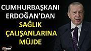 Cumhurbaşkanı Recep Tayyip Erdoğan'dan sağlık çalışanlarına müjde...