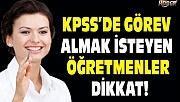 KPSS'de Görev Almak İsteyen Öğretmenler Dikkat!