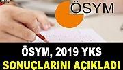 ÖSYM, 2019 YKS sonuçlarını açıkladı