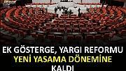 3600 Ek gösterge ve yargı reformu yeni yasama dönemine kaldı