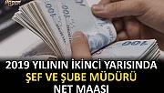 2019 YILININ İKİNCİ YARISINDA ŞEF VE ŞUBE MÜDÜRÜ NET MAAŞI