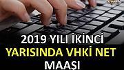 2019 YILI İKİNCİ YARISINDA VHKİ NET MAAŞI