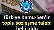 Türkiye Kamu-Sen'in toplu sözleşme talebi belli oldu