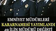 Emniyet Müdürleri Kararnamesi Resmi Gazete'de yayımlandı.