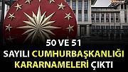 50 VE 51 SAYILI CUMHURBAŞKANLIĞI KARARNAMELERİ ÇIKTI