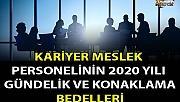KARİYER MESLEK PERSONELİNİN 2020 YILI GÜNDELİK VE KONAKLAMA BEDELLERİ