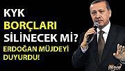 KYK Borçları Silinecek mi ? Cumhurbaşkanı Erdoğan Açıkladı