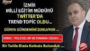 İzmir Milli Eğitim Müdürü Ömer Yahşi Twitter'da Trend Topic Oldu